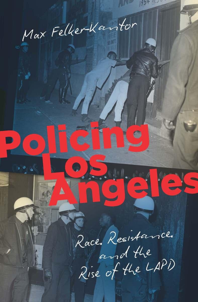 Policing Los Angeles by Max Felker-Kantor