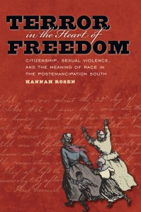 Terror in the Heart of Freedom: Citizenship, Sexual Violence, and the Meaning of Race in the Postemancipation South