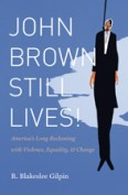 John Brown Still Lives!: America's Long Reckoning with Violence, Equality, and Change, by R. Blakeslee Gilpin