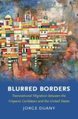 Blurred Borders: Transnational Migration between the Hispanic Caribbean and the United States, by Jorge Duany
