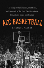 ACC Basketball, by J. Samuel Walker
