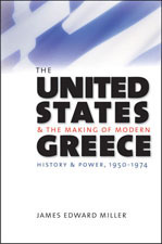 The United States and the Making of Modern Greece: History and Power, 1950-1974, by James Edward Miller