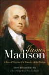 James Madison: A Son of Virginia and a Founder of the Nation, by Jeff Broadwater