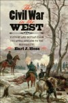 The Civil War in the West: Victory and Defeat from the Appalachians to the Mississippi, by Earl J. Hess