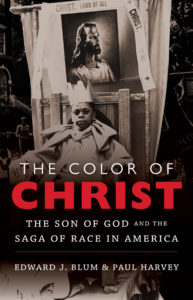 The Color of Christ: The Son of God and the Saga of Race in America, by Paul Harvey and Edward J. Blum