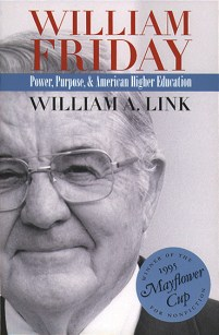 William Friday: Power, Purpose, and American Higher Education, by William A. Link