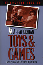 The Foxfire Book of Appalachian Toys and Games, by Linda Garland Page and Hilton Smith