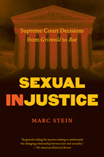 Sexual Injustice: Supreme Court Decisions from Griswold to Roe, by Marc Stein