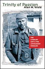 Trinity of Passion: The Literary Left and the Antifascist Crusade, by Alan M. Wald