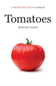 Tomatoes: A Savor the South Cookbook(R), by Miriam Rubin