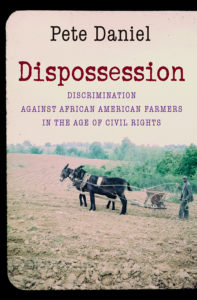 Dispossession: Discrimination Against African American Farmers in the Age of Civil Rights by Pete Daniel