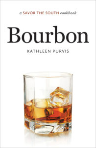 Bourbon: a SAVOR THE SOUTH (r) cookbook by Kathleen Purvis