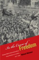 In the Cause of Freedom: Radical Black Internationalism from Harlem to London, 1917-1939 by Minkah Makalani