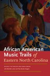 African American Music Trails of Easter North Carolina, by Sarah Bryan and Beverly Patterson with Michelle Lanier