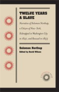 Twelve Years a Slave: Narrative of Solomon Northup, a Citizen of New-York, Kidnapped in Washington City in 1841, and Rescued in 1853, by Solomon Northup