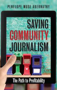 Saving Community Journalism: The Path to Profitability, by Penelope Muse Abernathy