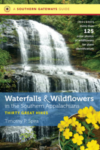 Waterfalls and Wildflowers in the Southern Appalachians: Thirty Great Hikes, by Timothy P. Spira