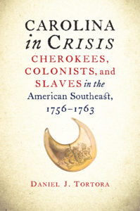 Carolina in Crisis: Cherokees, Colonists, and Slaves in the American Southeast, 1756-1763, by Daniel J. Tortora