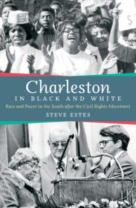 Charleston in Black and White: Race and Power in the South after the Civil Rights Movement, by Steve Estes