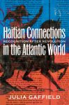 Haitian Connections in the Atlantic World: Recognition after Revolution, by Julia Gaffield