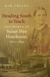 Heading South to Teach: The World of Susan Nye Hutchison, 1815-1845, by Kim Tolley