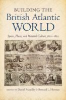 Building the British Atlantic World: Spaces, Places, and Material Culture, 1600-1850, edited by Daniel Maudlin and Bernard L. Herman