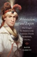 Adventurism and Empire: The Struggle for Mastery in the Louisiana-Florida Borderlands, 1762-1803, by David Narrett