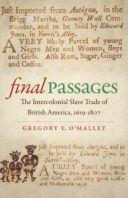 Final Passages: The Intercolonial Slave Trade of British America, 1619-1807, by Gregory E. O'Malley