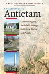 A Field Guide to Antietam: Experiencing the Battlefield through Its History, Places, and People, by Carol Reardon and Tom Vossler