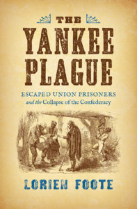 The Yankee Plague: Escaped Union Prisoners and the Collapse of the Confederacy, by Lorien Foote