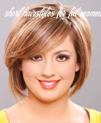 Short Hairstyles for Fat Women Over 10, Short Haircuts Overweight