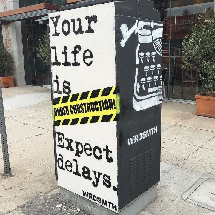 Your life is under construction, expect delays