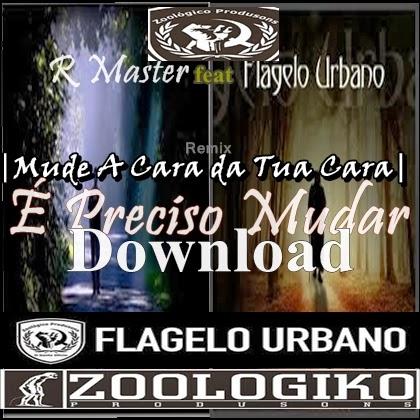 Áudio: R Master feat. Flagelo Urbano - É Preciso Mudar (Mude a Cara da Tua Cara)