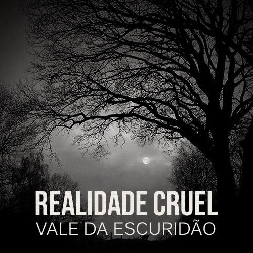Single: Realidade Cruel - Vale da Escuridão Parte 1