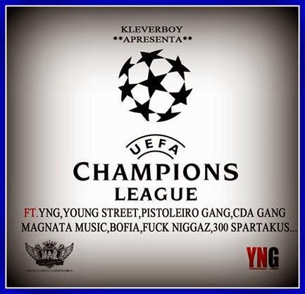 Kleverboy ft. Young Street, Pistoleiro Gang, Magnata Music, Bofia, Fuck Niggaz & 300 Spartakuz - Liga Dos Campeões(UEFA)