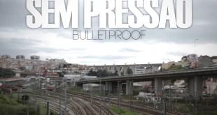Vídeo: BulletProof - Sem pressão