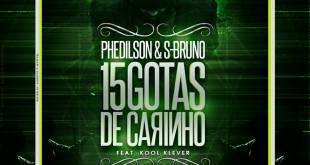 Phedilson & S-Bruno – 15 Gotas de Carinho feat. Kool Klever [Disponível dia 03 de Outubro]