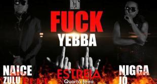 Naice Zulu – Fuck Yebba ft. Nigga Jó [Download]