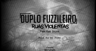 Duplo Fuzzileiro ft. Ras Skunk - Ruas Violentas [Download]