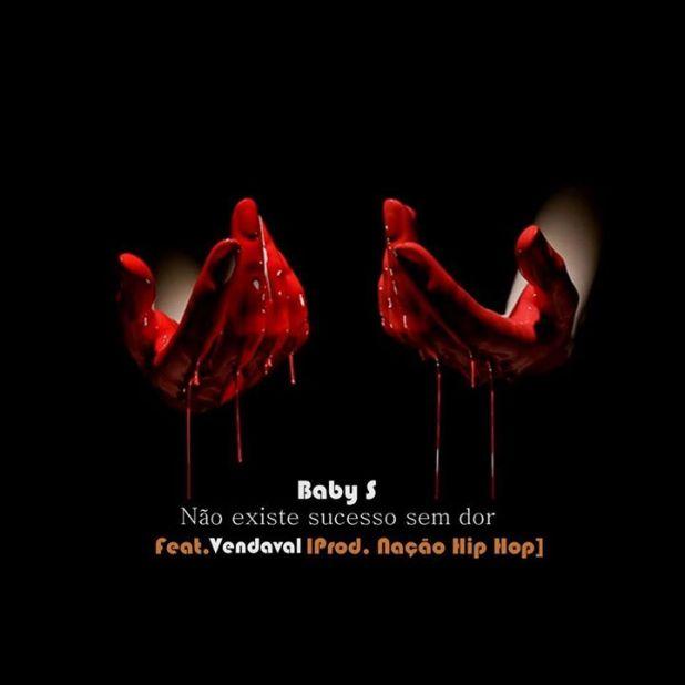 Baby S Feat Vendaval - Não existe sucesso sem dor [Download]