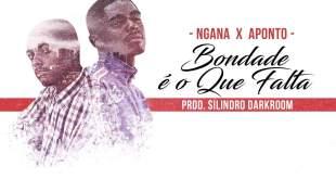 Ngana & Aponto - Bondade é o que falta [Download]