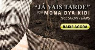 Mona Dya Kidi - Já vais tarde Ft. Shorty Bang [Download]
