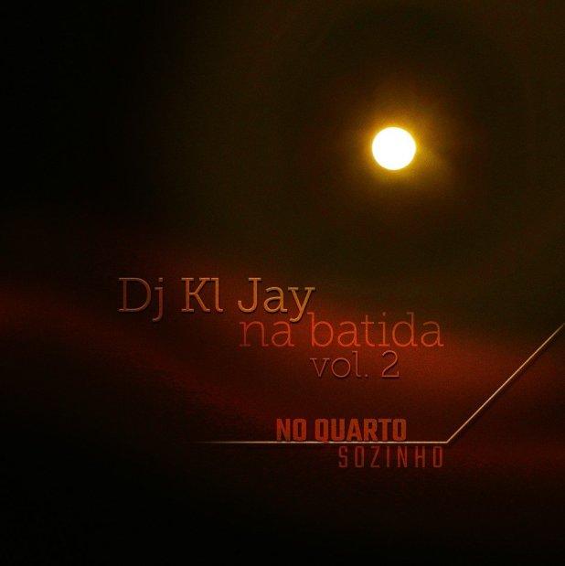 Álbum: DJ KL Jay - Na Batida Vol. 2 - No Quarto Sozinho