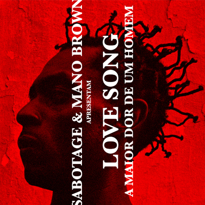 Sabotage e Mano Brown - Love Song (A Maior Dor de Um Homem)