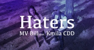 MV Bill Feat. Kmila CDD - Haters
