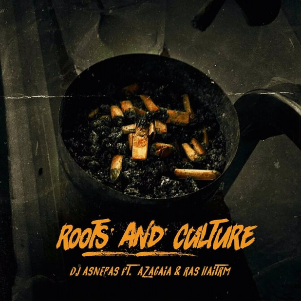 Dj Asnepas Ft. Azagaia & Ras Haitrm - Roots And Culture