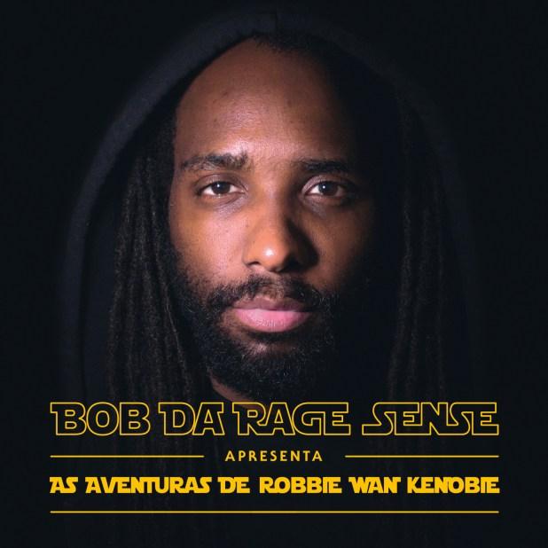 Álbum: Bob Da Rage Sense - As Aventuras de Robbie Wan Kenobie