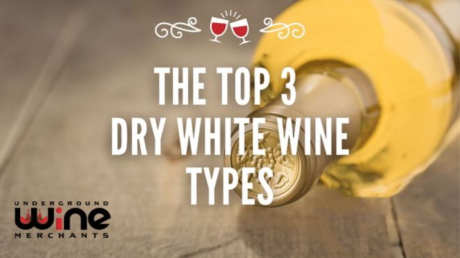 The Top 3 Dry White Wine Types