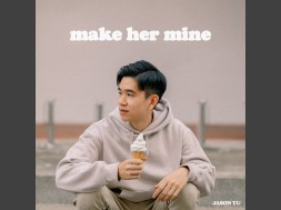 Jason Yu crushes hard with new release 'Make Her Mine' available Everywhere now