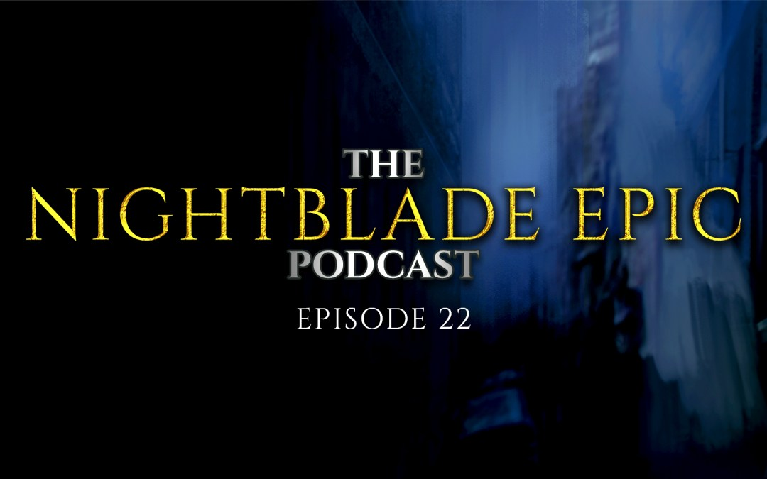 The Nightblade Epic Podcast Episode 22